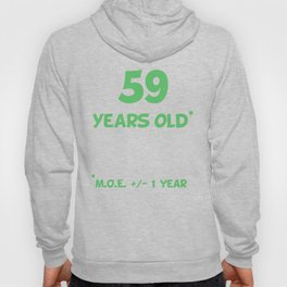 59 Years Old Plus Or Minus 1 Year Funny 60th Birthday Hoody