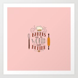 BAKERS MAKE... Art Print