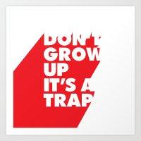 Don't Grow Up, It's a Trap. Art Print