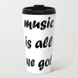 Music is all we got Travel Mug