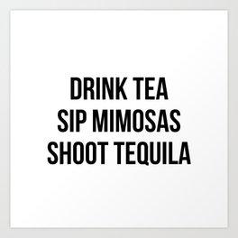 Drink Tea Sip Mimosas Shoot Tequila Art Print
