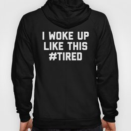 Woke Up Tired Funny Quote Hoody
