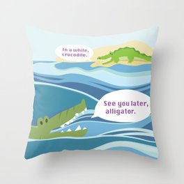 """""""See you later, alligator"""" """"in a while, crocodile"""" Throw Pillow"""