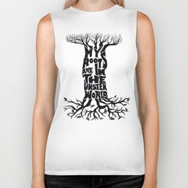 My Roots are In the Unseen World Biker Tank