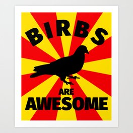 Birbs are awesome - Funny bird lover gifts Art Print