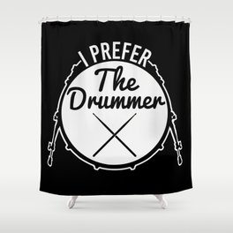 I Prefer The Drummer | Music Bands Shower Curtain