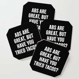 Abs are great, but have you tried tacos? (White Text) Coaster