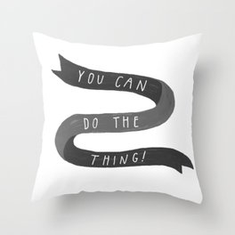 you can do the thing! Throw Pillow