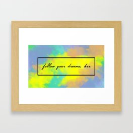 Follow Your Dreams Framed Art Print