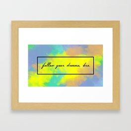 Follow Your Dreams Framed Art Print