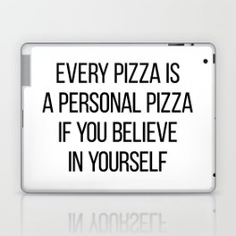 Every Pizza Is A Personal Pizza If You Believe In Yourself Laptop & iPad Skin