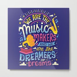Music Makers and Dreamers Metal Print