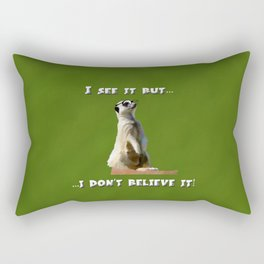 I See It, But I  Don't Believe it! Rectangular Pillow