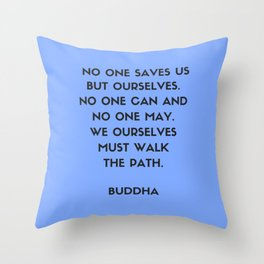 Buddha inspiration quotes - No one saves us but ourselves Throw Pillow