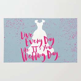 Live Every Day Like It's Your Wedding Day Rug