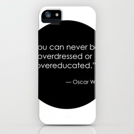 You can never be overdressed or overeducated - Oscar Wilde iPhone Case