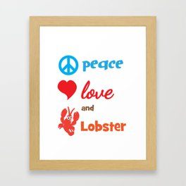 Lobster T-shirt for Men, Women and Kids Peace Love ad lobster Framed Art Print