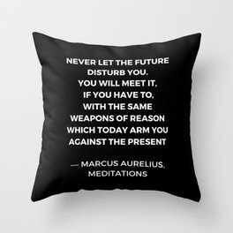 Stoic Wisdom Quotes - Marcus Aurelius Meditations - Never let the future disturb you Throw Pillow