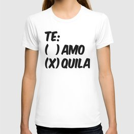 Tequila or Love - Te Amo or Quila T-shirt