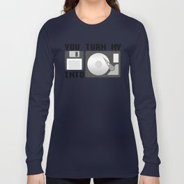 You turn my floppy disk into hard drive Long Sleeve T-shirt
