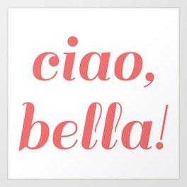 Ciao, Bella! Art Print