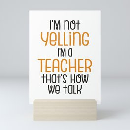 Teacher Gift | I'm Not Yelling, I'm a Teacher That's How We Talk Mini Art Print