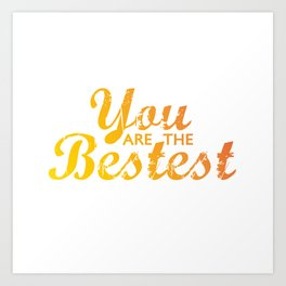 You are the bestest Art Print