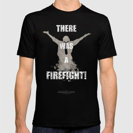 'There Was A Firefight!' T-shirt