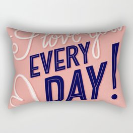 I Love you Every Day 1, Happy Valentine's Day Rectangular Pillow