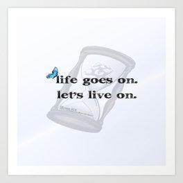 Life goes on, Lets live on. Art Print