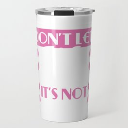 """Don't Let Life Stress You Out It's Not Permanent"" tee design. Makes a sensible and inspiring gift!  Travel Mug"