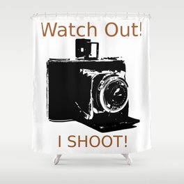 Watch Out, I Shoot Photos! Shower Curtain