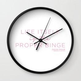 Life Itself is the Proper Binge (Pink) Wall Clock