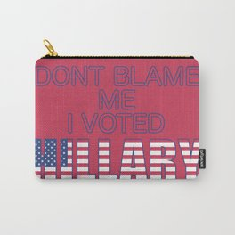 Dont Blame Me I Voted Hillary Carry-All Pouch