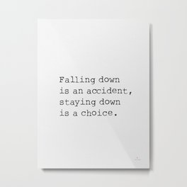 Falling down is an accident, staying down is a choice. Metal Print