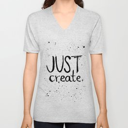 Inspiration quote to just create. Black and white hand lettering. Unisex V-Neck