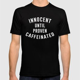 Innocent until proven caffeinated T-shirt