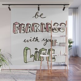 Be fearless with your Life Wall Mural