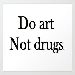 Do Art Not Drugs Art Print