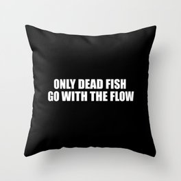 only dead fish funny quotes Throw Pillow