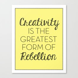 Creativity is the Greatest form of Rebellion - Yellow Canvas Print