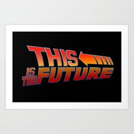 THIS IS THE FUTURE Art Print