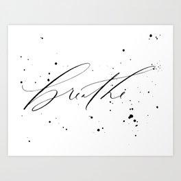 Breathe - Minimal & Splattered Calligraphy Art Print