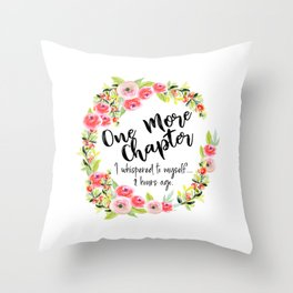One more Chapter... I whispered to myself... 2 hours ago Throw Pillow