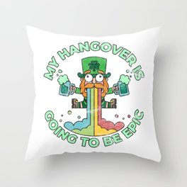 St. Patrick's Day Party Funny My Hangover is Going to be Epic Throw Pillow