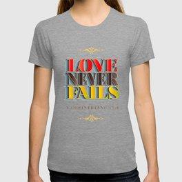 Love Never Fails! T-shirt