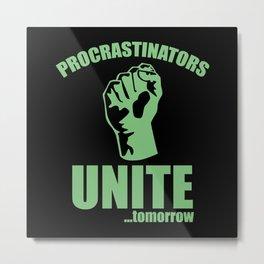 Procrastinators Unite ... Tomorrow Metal Print