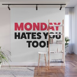 Monday hates you! Wall Mural