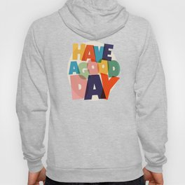 HAVE A GOOD DAY - typography Hoody