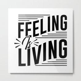 Feeling Is Living Metal Print